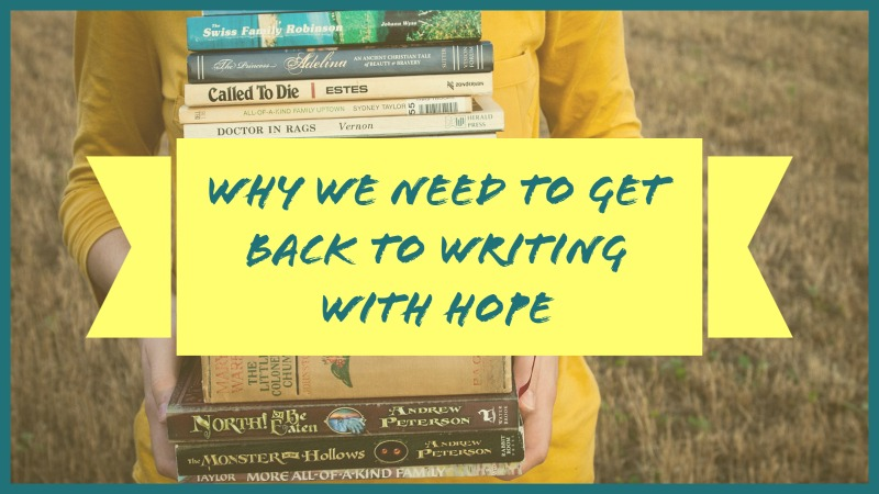 Why We Need To Get Back To Writing With Hope