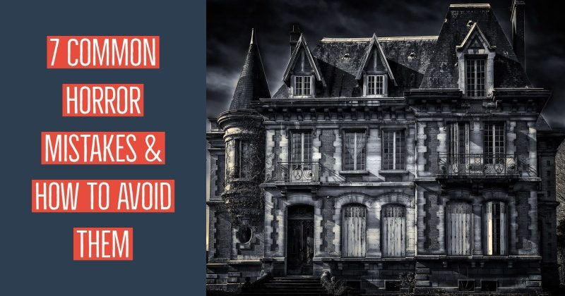 7 Common Horror Mistakes & How To Avoid Them