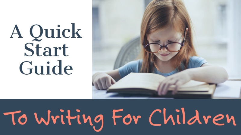 A Quick Start Guide To Writing For Children
