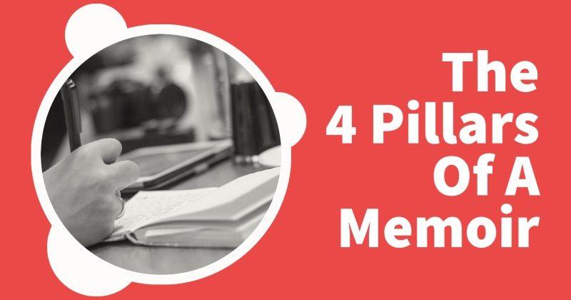 The 4 Pillars Of A Memoir