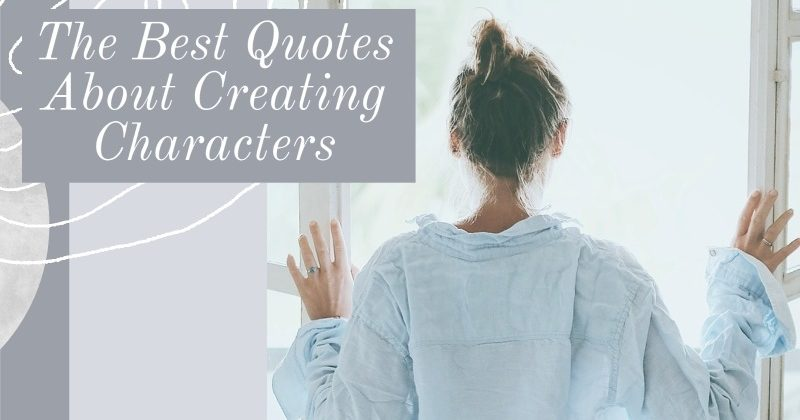 The Best Quotes About Creating Characters